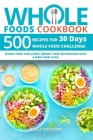 Whole Foods Cookbook: 500 Recipes for 30 Days Whole Food Challenge. Reboot Your Metabolism with 4-Week Meal Plan Cover Image