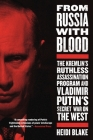 From Russia with Blood: The Kremlin's Ruthless Assassination Program and Vladimir Putin's Secret War on the West Cover Image