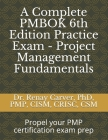 A Complete PMBOK 6th Edition Practice Exam - Project Management Fundamentals: Excel in your PMBOK 6th ed. exam prep Cover Image