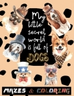 My little secret world is full of DOGS: mazes and coloring for kids ages 4 and up, amazing christmas mazes puzzles book for kids ages 4-8 and funny Su Cover Image
