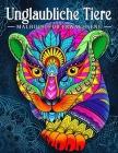 Unglaubliche Tiere: Malbuch für Erwachsene mit Tieren im Mandala-Stil Cover Image