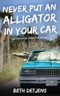 Never Put an Alligator in Your Car: Life Lessons for Children of All Ages Cover Image