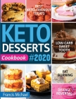 Keto Desserts Cookbook #2020: Best Keto-Friendly Treats for Your Low- Carb Sweet Tooth, Fat Burning & Disease Reversal Cover Image