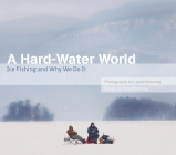 A Hard-Water World: Ice Fishing and Why We Do It Cover Image