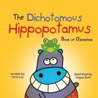The Dichotomous Hippopotamus: Book of Opposites Cover Image