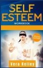 The Self Esteem Workbook: Give Right Now a Boost of Your Life Through the Mastery of the Confidence in Yourself. Self-Help Guide for Men, Women, Cover Image