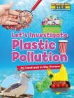 Let's Investigate Plastic Pollution: On Land and in the Oceans (Get Started with Stem) Cover Image