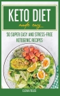 Keto Diet Made Easy: 50 Super Easy And Stress-Free Ketogenic Recipes Cover Image