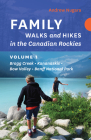 Family Walks and Hikes in the Canadian Rockies - Volume 1: Bragg Creek - Kananaskis - Bow Valley - Banff National Park Cover Image