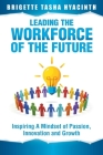 Leading the Workforce of the Future: Inspiring a Mindset of Passion, Innovation and Growth Cover Image