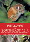 A Naturalist's Guide to the Primates of Southeast Asia: East Asia and the Indian Sub-continent Cover Image
