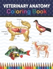 Veterinary Anatomy Coloring Book: Animal Anatomy and Veterinary Physiology Coloring Book. The New Surprising Magnificent Learning Structure For Veteri Cover Image