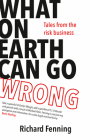 What on Earth Can Go Wrong: Tales from the Risk Business Cover Image