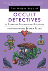 The Weiser Book of Occult Detectives: 13 Stories of Supernatural Sleuthing Cover Image