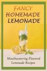 Fancy Homemade Lemonade: Mouthwatering Flavored Lemonade Recipes: How To Make Lemonade Step By Step Cover Image