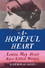 A Hopeful Heart: Louisa May Alcott Before Little Women Cover Image