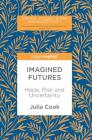 Imagined Futures: Hope, Risk and Uncertainty (Critical Studies in Risk and Uncertainty) Cover Image
