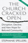 The Church Cracked Open: Disruption, Decline, and New Hope for Beloved Community Cover Image