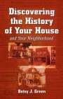 Discovering the History of Your House: And Your Neighborhood Cover Image
