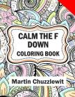 Calm the F Down Coloring Book: Adult Coloring Books: Stress Relieving Designs, Paisley Patterns, Mandalas, and Zentangle Animals Cover Image
