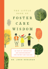The Little Book of Foster Care Wisdom: 365 Days of Inspiration and Encouragement for Foster Care Families Cover Image