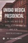 Unidad Médica Presidencial: Los secretos del cuidado de un dignatario Cover Image