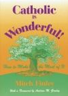 Catholic Is Wonderful!: How to Make the Most of It Cover Image