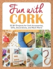 Fun with Cork: 35 Do-It-Yourself Projects for Cork Accessories, Gifts, Decorations, and Much More! Cover Image