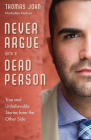 Never Argue with a Dead Person: True and Unbelievable Stories from the Other Side Cover Image