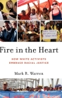 Fire in the Heart: How White Activists Embrace Racial Justice Cover Image