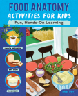 Food Anatomy Activities for Kids: Fun, Hands-On Learning Cover Image