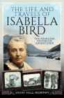 The Life and Travels of Isabella Bird: The Fearless Victorian Adventurer (Trailblazing Women) Cover Image