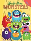 How to Draw Monsters: Beginner Drawing Made Easy - Learn to Draw Activity Book for Kids, Toddlers & Preschoolers Vol 2 Cover Image