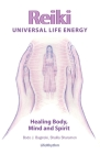 Reiki Universal Life Energy: A Holistic Method of Treatment for the Professional Practice, Absentee Healing and Self-Treatment of Mind, Body and So Cover Image