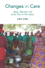 Changes in Care: Aging, Migration, and Social Class in West Africa (Global Perspectives on Aging) Cover Image
