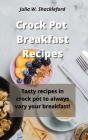 Crock Pot Breakfast Recipes: Tasty recipes in crock pot to always vary your breakfast! Cover Image