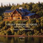 Great Fishing Lodges of North America: Fly Fishing's Finest Destinations Cover Image