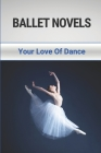 Ballet Novels: Your Love Of Dance: Ballet Romance Books Cover Image