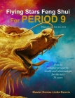 Flying Stars Feng Shui for Period 9: How to enhance prosperity, health and relationships for the next 20 years Cover Image