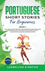 Portuguese Short Stories for Beginners Book 1: Over 100 Dialogues & Daily Used Phrases to Learn Portuguese in Your Car. Have Fun & Grow Your Vocabular Cover Image