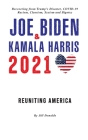 Joe Biden & Kamala Harris 2021: Reuniting America & Recovering from Trump's Disaster; COVID-19, Racism, Classism, Sexism, and Bigotry Cover Image