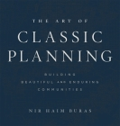 The Art of Classic Planning: Building Beautiful and Enduring Communities Cover Image