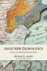 Asia's New Geopolitics: Essays on Reshaping the Indo-Pacific Cover Image