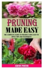 Pruning Made Easy: The Complete Guide to Pruning Using Easy-To-Apply Tips and Techniques Cover Image