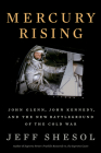 Mercury Rising: John Glenn, John Kennedy, and the New Battleground of the Cold War Cover Image