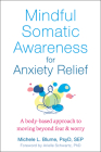 Mindful Somatic Awareness for Anxiety Relief: A Body-Based Approach to Moving Beyond Fear and Worry Cover Image