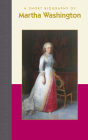 A Short Biography of Martha Washington Cover Image