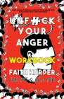 Unfuck Your Anger Workbook: Using Science to Understand Frustration, Rage, and Forgiveness Cover Image