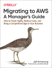 Migrating to Aws: A Manager's Guide: How to Foster Agility, Reduce Costs, and Bring a Competitive Edge to Your Business Cover Image