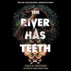 The River Has Teeth Lib/E Cover Image